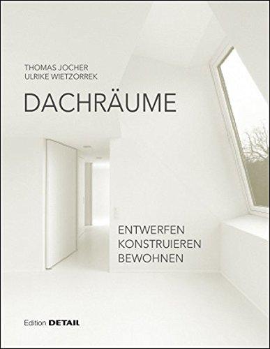 Dachräume: Entwerfen - Konstruieren - Bewohnen (DETAIL Special)