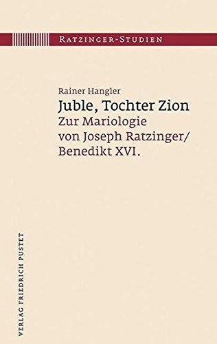 Juble, Tochter Zion: Zur Mariologie von Joseph Ratzinger / Benedikt XVI. (Ratzinger-Studien)