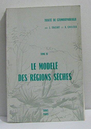 Trait de gomorphologie tome IV le model des rgions sches