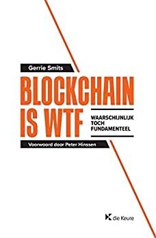 Blockchain is WTF: Waarschijnlijk Toch Fundamenteel van [Smits, Gerrie]