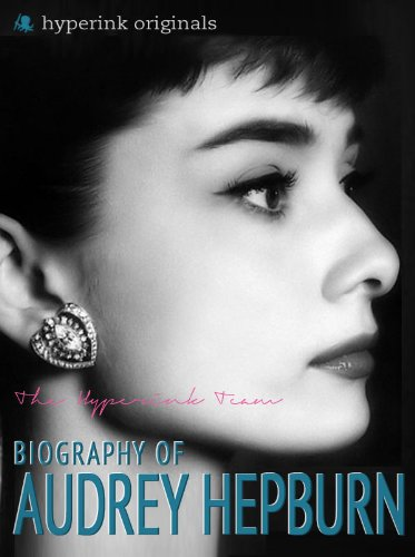 Audrey Hepburn: Biography of Hollywood's Greatest Movie