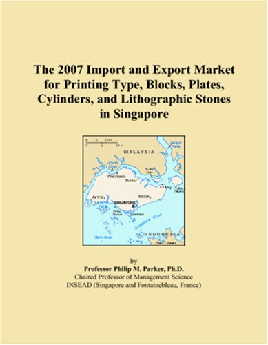 The 2007 Import and Export Market for Printing Type, Blocks, Plates, Cylinders, and Lithographic Stones in Singapore