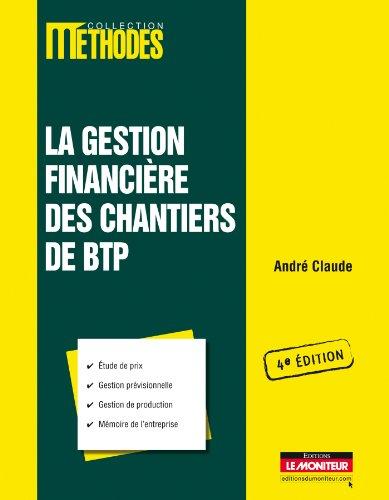 La gestion financière des chantiers de BTP: Étude de prix - Gestion prévisionnelle - Gestion de production - Mémoire de l'entreprise