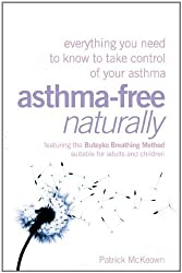 Asthma Free Naturally: Everything You Need To Know About Taking Control Of Your Asthma
