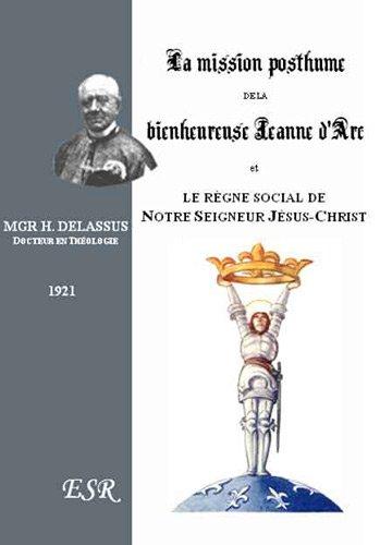 La mission posthume de Sainte Jeanne d'Arc et le règne social de Notre Seigneur Jésus Christ par Henri Delassus