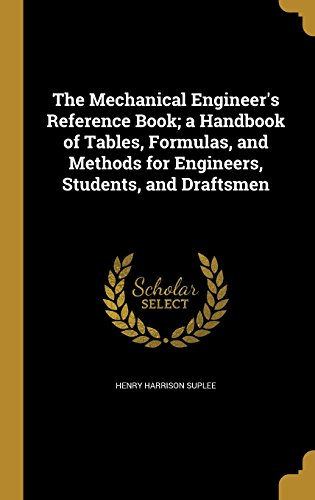The Mechanical Engineer's Reference Book; A Handbook of Tables, Formulas, and Methods for Engineers, Students, and Draftsmen