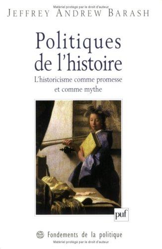 Politiques de l'histoire : L'Historicisme comme promesse et comme mythe