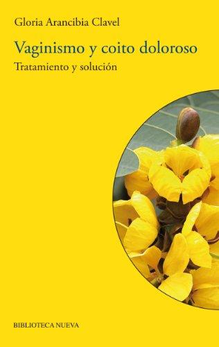 Vaginismo y coito doloroso: Tratamiento y solución (BIBLIOTECA DE LA SEXUALIDAD) por Gloria Arancibia Clavel