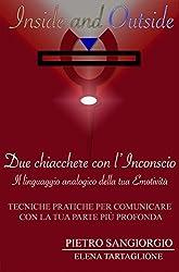 Due Chiacchere con l'Inconscio: Il linguaggio analogico della tua emotività (Inside and Outside - Tascabili Vol. 1)