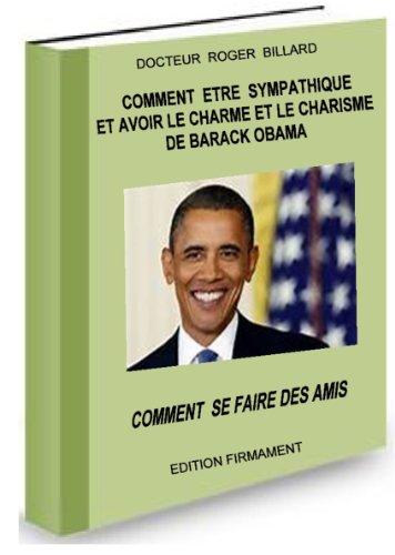 Comment ETRE SYMPATHIQUE ET AVoir le charme et le charisme de Barak OBAMA (Developpement personnel t. 2) par Docteur Roger BILLARD