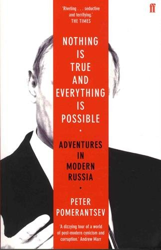 Descargar Libro Nothing is True and Everything is Possible : Adventures in Modern Russia de Peter Pomerantsev