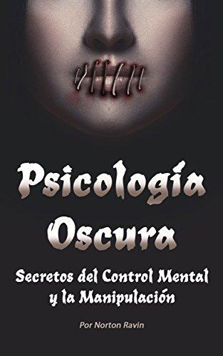 Psicología Oscura: Secretos del Control Mental y la Manipulación (Libro en Español - Spanish Book Version)