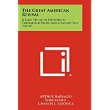 The Great American Revival: A Case Study in Historical Evangelism with Implications for Today