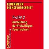 Ausbildung der Freiwilligen Feuerwehren: FwDV 2; Feuerwehr-Dienstvorschrift 2; Stand: Januar 2012 (Feuerwehrdienstvorschriften (FWDV))