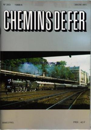 CHEMINS DE FER [No 393] du 01/11/1988 - EDITORIAL - SOUPCONS... PAR BERNARD PORCHER - HISTOIRE - QUELQUES TOLES ET AUTRES SIGNAUX FRANCAIS - 4EME PARTIE - SIGNAUX PROVENANT DU RESEAU DU MIDI PAR JEAN THOUVENIN  EQUIPEMENT - LES INSTALLATIONS FIXES DE LA TRACTION ELECTRIQUE A LA SNCF - 1ERE PARTIE INTRODUCTION - AVANT DE LEVER LES PANTOS - TABLEAU CHRONOLOGIQUE DE L'ELECTRIFICATION DU RESEAU SNCF - LES JONCTIONS PAR AIME CONSEIL  SUISSE - PANORAMA DU PARC VOYAGEUR