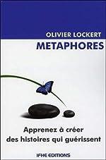 Métaphores - Apprenez à créer des histoires qui guérissent de Olivier Lockert