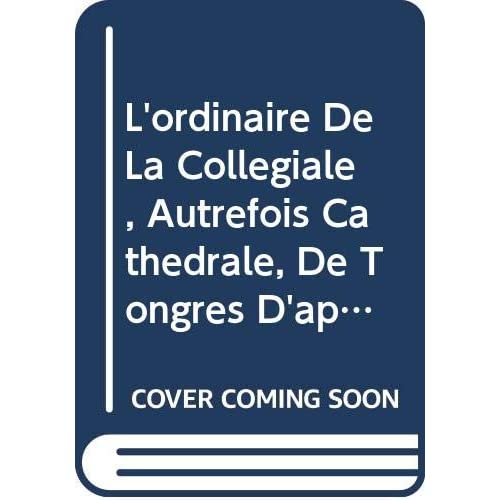 L'ordinaire De La Collégiale, Autrefois Cathédrale, De Tongres D'après Un Manuscrit Du Xve Siècle