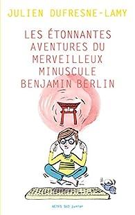 Les étonnantes aventures du merveilleux minuscule Benjamin Berlin par Dufresne-Lamy