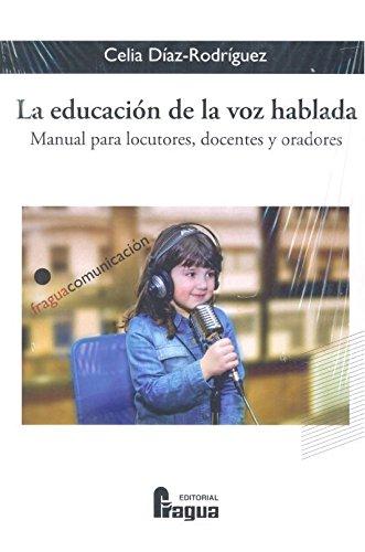 La educación de la voz hablada. Manual para locutores, docentes y oradores (Fragua Comunicación) por Celia DIAZ-RODRIGUEZ