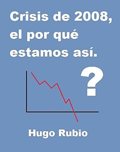 Crisis de 2008, el por qué estamos así por Hugo Rubio Aguila