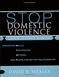 STOP Domestic Violence: Innovative Skills, Techniques, Options, and Plans for Better Relationships: Group Leader's Manual by David B. Wexler Ph.D. (2006-12-17)