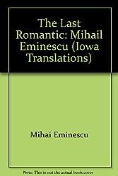 The Last Romantic: Mihail Eminescu (Iowa Translations)
