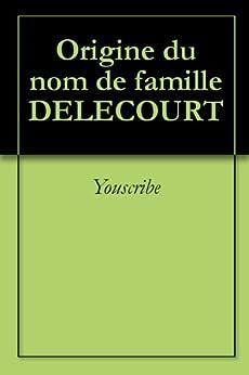 Origine du nom de famille DELECOURT (Oeuvres courtes) par [Youscribe]