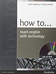 How to Teach English with Technology Book and CD-Rom Pack