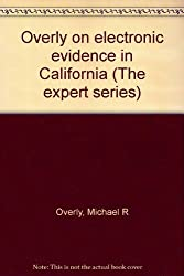 Overly on electronic evidence in California (The expert series)