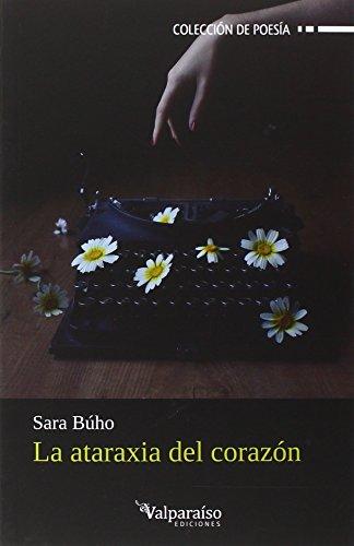 La ataraxia del corazón (Colección Valparaíso de Poesía) por Sara Bueno Hormigo