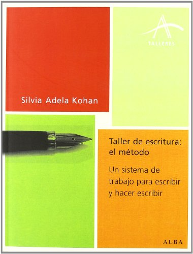 Taller de escritura. El método. Un sistema de trabajo para escribir y hacer escribir (Talleres) por Silvia Adela Kohan