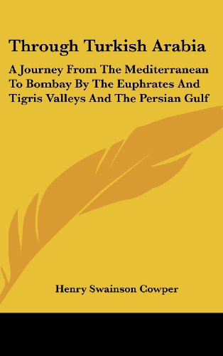 Through Turkish Arabia: A Journey from the Mediterranean to Bombay by the Euphrates and Tigris Valleys and the Persian Gulf
