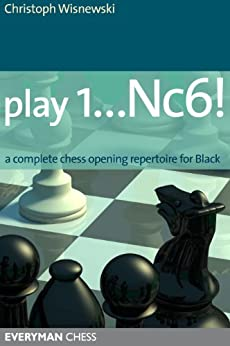 Play 1...Nc6!: A complete chess opening repertoire for Black (English Edition) par [Scheerer (previously Wisnewski), Christoph]