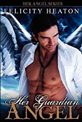 [Her Guardian Angel: Her Angel Romance Series] (By: Felicity Heaton) [published: July, 2011]