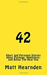 42: Short and Personal Stories About Purpose, Happiness, And Being The Real You.