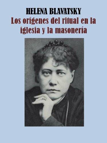 LOS ORÍGENES DEL RITUAL EN LA IGLESIA Y LA MASONERÍA -H.P. BLAVATSKY por HELENA BLAVATSKY