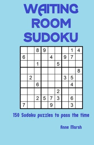 Waiting Room Sudoku: 150 Sudoku puzzles to pass the time by Anne Marsh (2016-01-10)