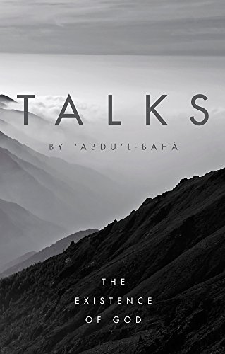 Talks by 'Abdu'l-Baha: The Existence of God por Abdu'l-Baha