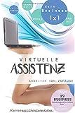 Virtuelle Assistenz - Arbeiten von Zuhause: Leitfaden zu Erfolg, Freiheit und Gesundheit - mit 19 Business-Lebensgeschichten von virtuellen Assistenten (Dein Business 1x1, Band 1)
