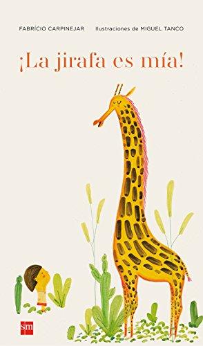 ¡La jirafa es mía! (Álbumes ilustrados) por Fabrício Carpinejar