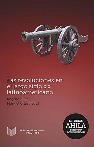 Las revoluciones en el largo siglo XIX latinoamericano (Estudios AHILA de Historia Latinoamericana nº 12) por Altez