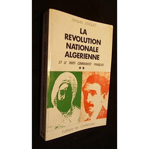 La revolution nationale algerienne et le parti communiste français. tome 1 seul : positions du mouvement ouvrier français et international sur les ... avant la naissance du p. c. f. 1847-1920