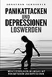 Panikattacken und Depressionen loswerden: Angst und Panik besiegen, Ängste überwinden, Angststörungen verstehen & überwinden -