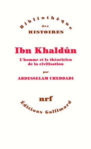 Ibn Khaldûn: L'homme et le théoricien de la civilisation
