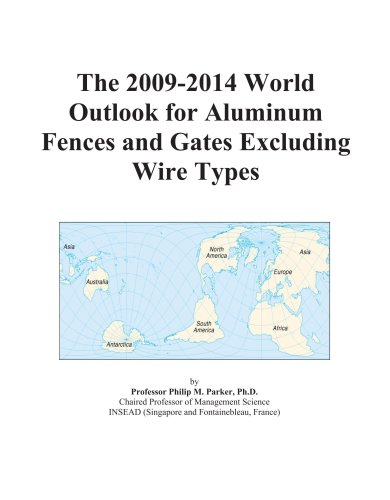 The 2009-2014 World Outlook for Aluminum Fences and Gates Excluding Wire Types