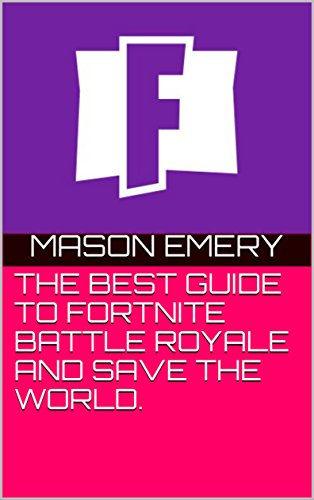 THE BEST GUIDE TO FORTNITE BATTLE ROYALE AND SAVE THE WORLD. (English Edition)