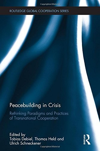 Peacebuilding in Crisis: Rethinking Paradigms and Practices of Transnational Cooperation (Routledge Global Cooperation Series) (2016-02-16)