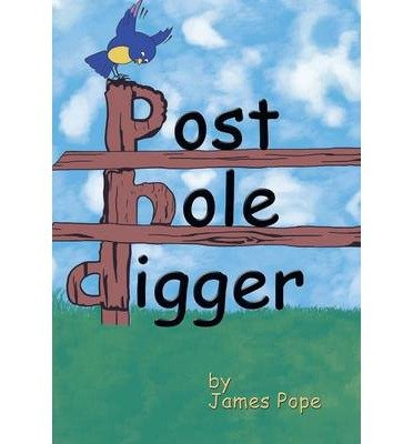 [ POST-HOLE DIGGER ] Post-Hole Digger By Pope, James ( Author ) Jul-2014 [ Hardcover ]