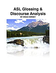 ASL Glossing and Discourse Analysis: An Introduction to Single-Line Transcription (The Interpreting Handbook Workbooks 9) (English Edition)