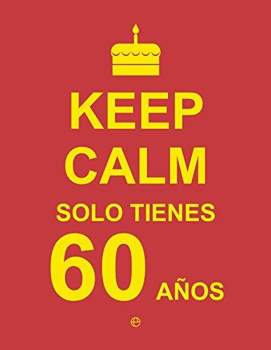 Keep Calm… Solo Tienes 60 Años (Fuera de colección)